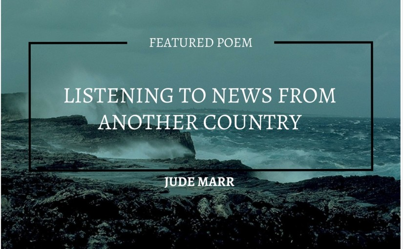 Listening to News From Another Country by Jude Marr