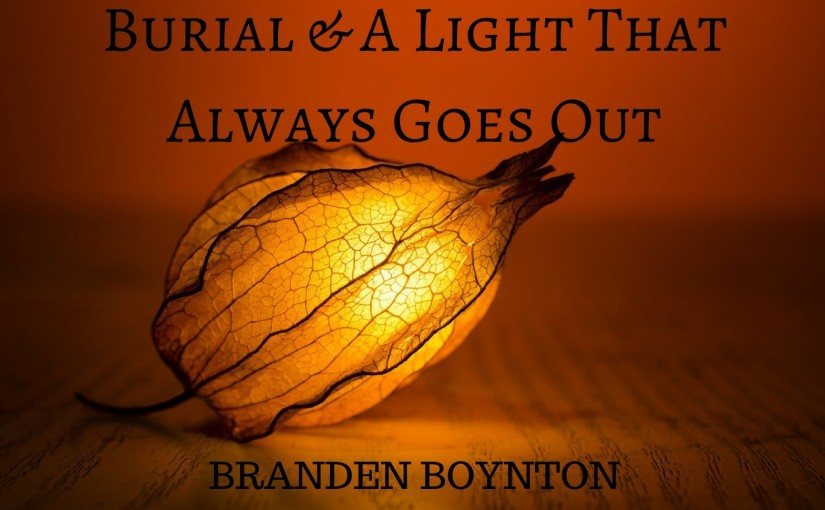 Burial and A Light That Always Goes Out by Branden Boynton